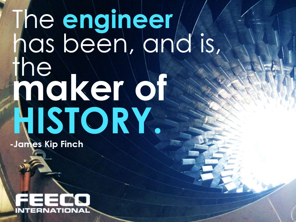 "Quotes Maker The Engineer Has Been And Is The Maker Of History."" James Kip"