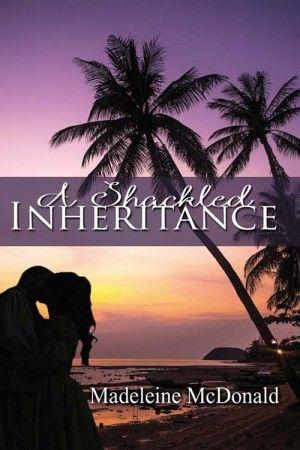 SATURDAY SPOTLIGHT: A Shackled Inheritance by Madeleine McDonald
