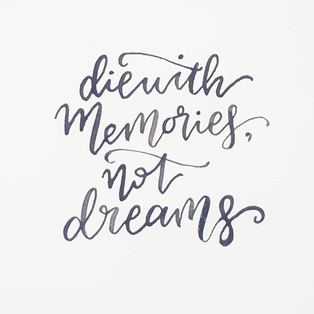 Tattoo Quotes Handwritten: I'll Die With Great Memories, Not Unfulfilled Dreams