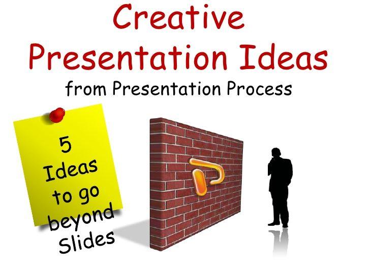 5 Creative Presentation Ideas from Presentation Process | Art Of ...