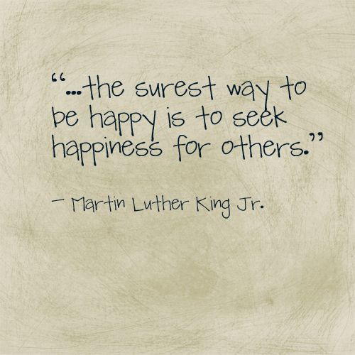 Favorite Mlkjr Quote The Surest Way To Be Happy Is To Seek
