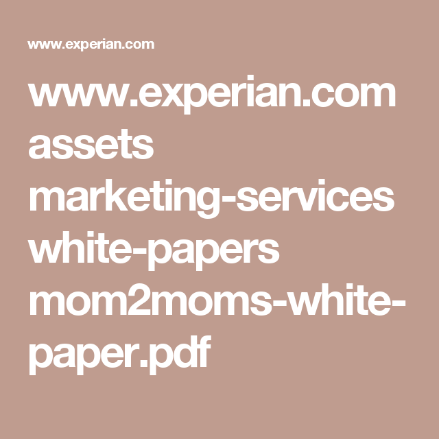 WwwExperianCom Assets MarketingServices WhitePapers MomMoms