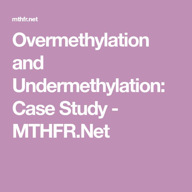 Overmethylation and Undermethylation: Case Study - MTHFR Net | MTHFR