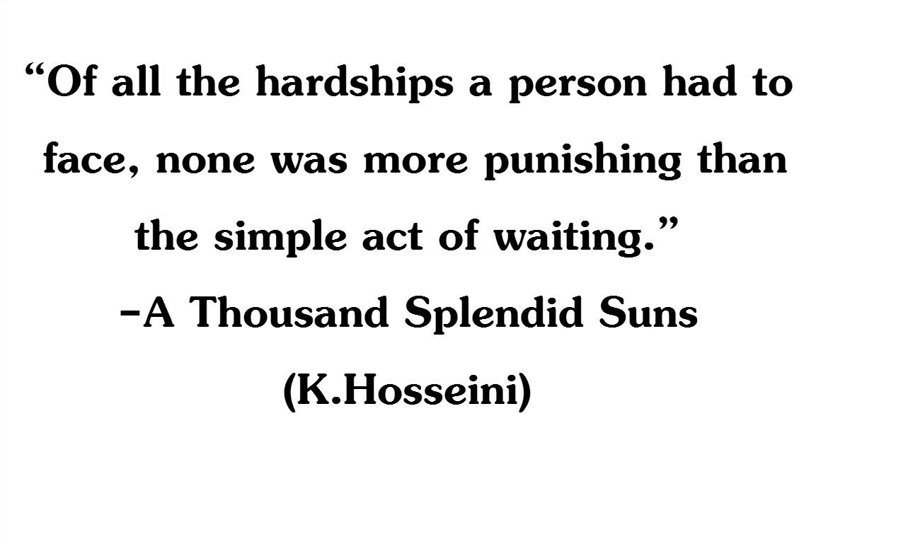 """""""... the simple act of waiting"""" -K.Hosseini"""