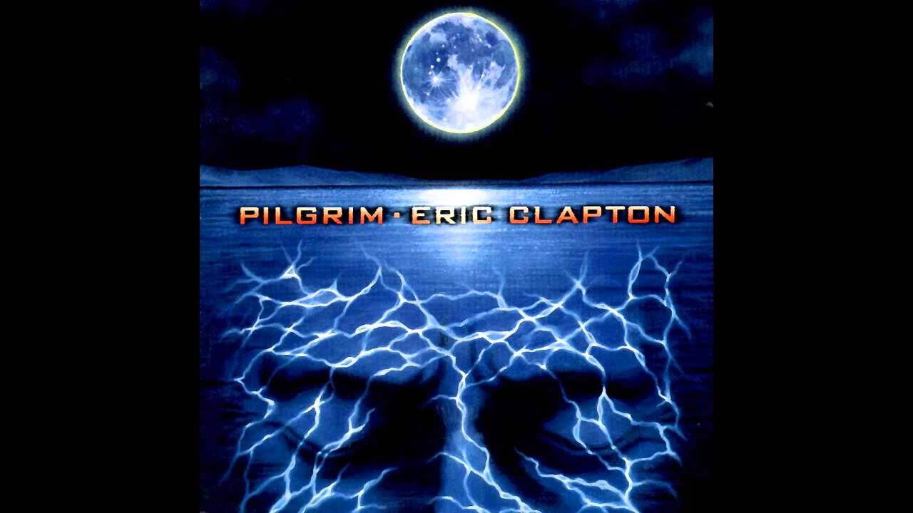 Eric Clapton Pilgrim 1998 Full Album Remastered Eric Clapton Eric Clapton Albums Eric