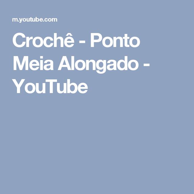Crochê - Ponto Meia Alongado - YouTube