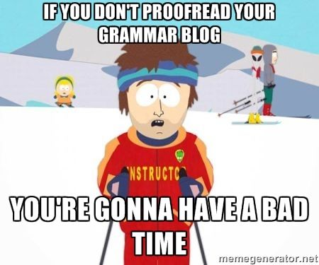 """""""If you don't proofread your grammar blog, you're gonna have a bad time."""" Ski Instructor #meme"""