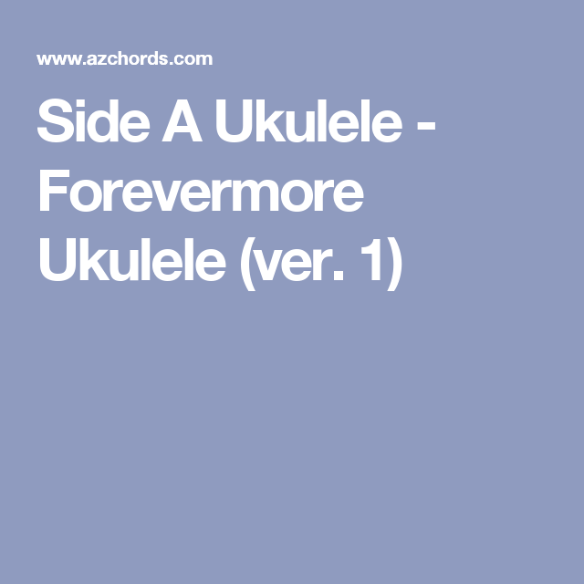Side A Ukulele - Forevermore Ukulele (ver. 1) | Ukulele chords and ...