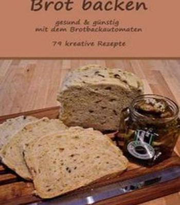 Brot Backen Gesund Guenstig Mit Dem Brotbackautomaten Pdf Brot Backen Brot Selber Backen Brotbackautomaten