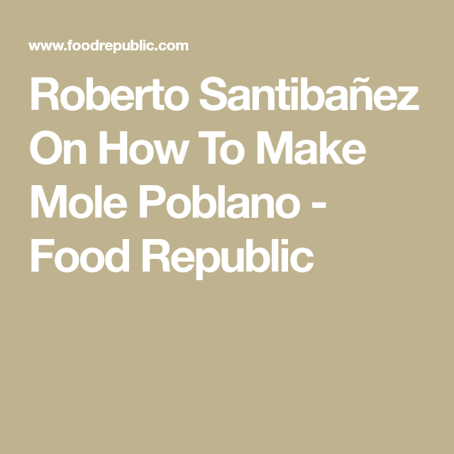 Roberto Santibañez On How To Make Mole Poblano