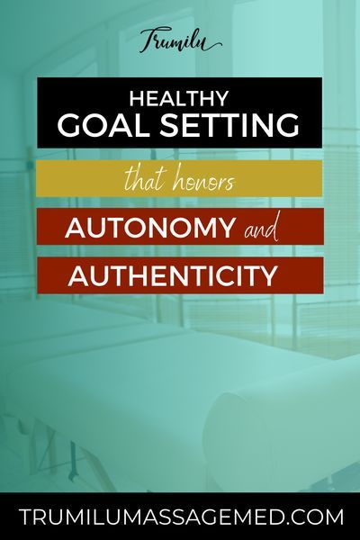 Healthy Goal-Getting that Honors Autonomy and Authenticity ...
