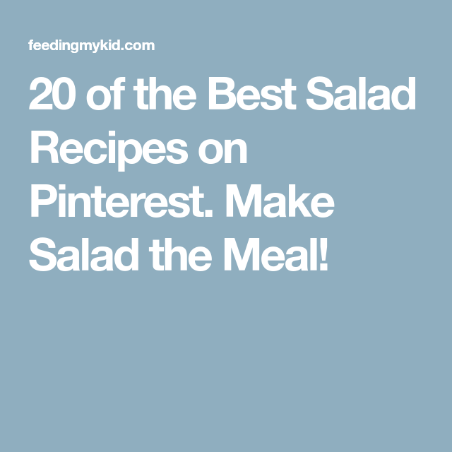 20 of the Best Salad Recipes on Pinterest. Make Salad the Meal!