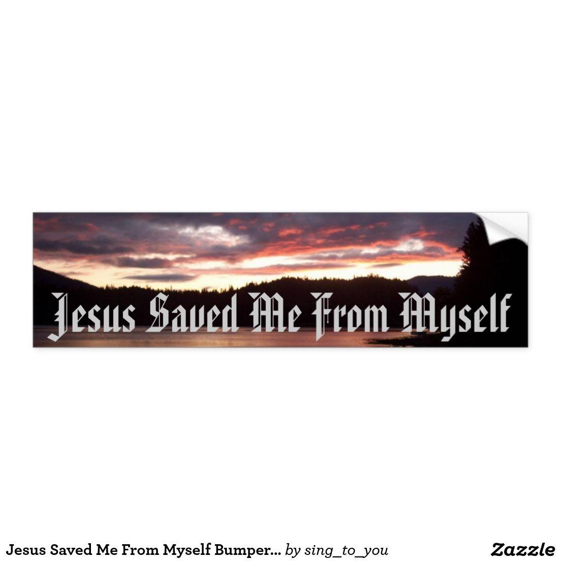 Jesus Saved Me From Myself Bumper Sticker Bumper Stickers Jesus Saves Bumpers [ 1104 x 1104 Pixel ]