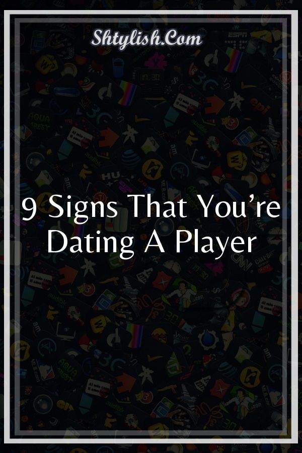 Signs that youre dating a player