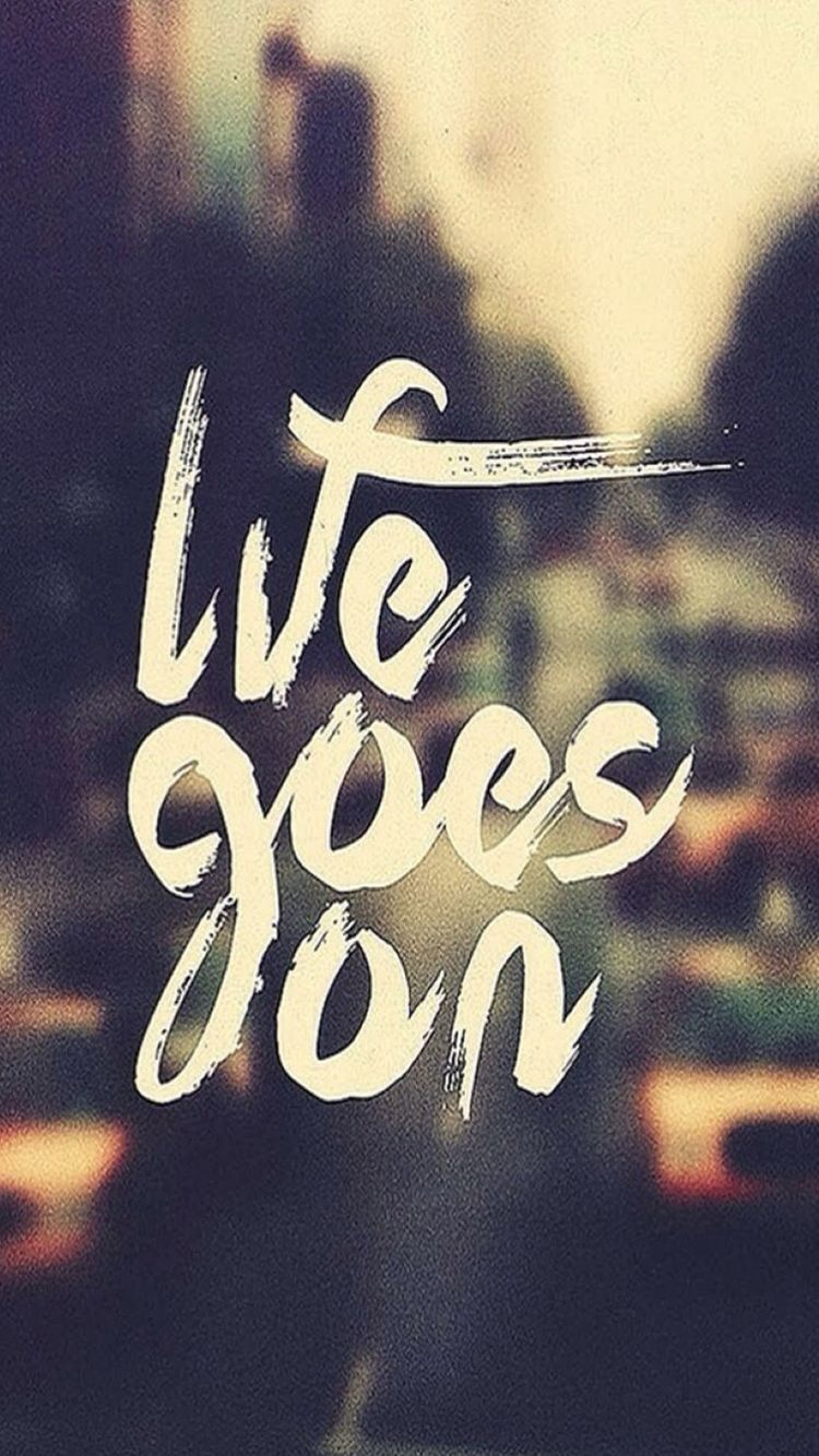 Hd wallpaper quotes for iphone - Life Goes On Iphone 6 Wallpaper