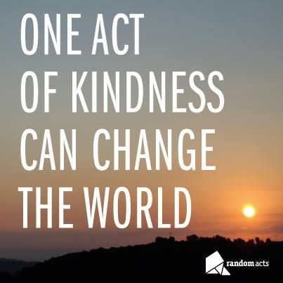 One act of kindness can change the world! Inspirational