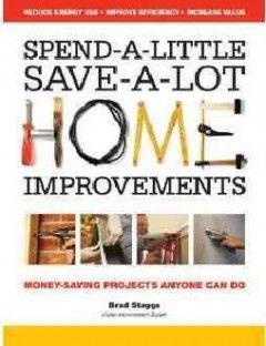 """Spend-A-Little, Save-A-Lot Home Improvements will help anyone save money by making their homes energy efficient and safe. Many of the projects have """"green"""" benefits that will help reduce energy consumption."""