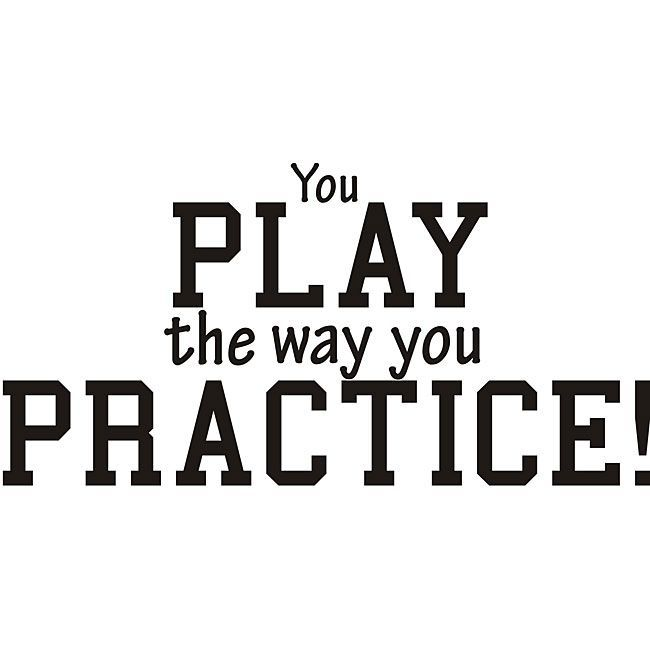 Design on Style Decorative 'You Play the Way You Practice