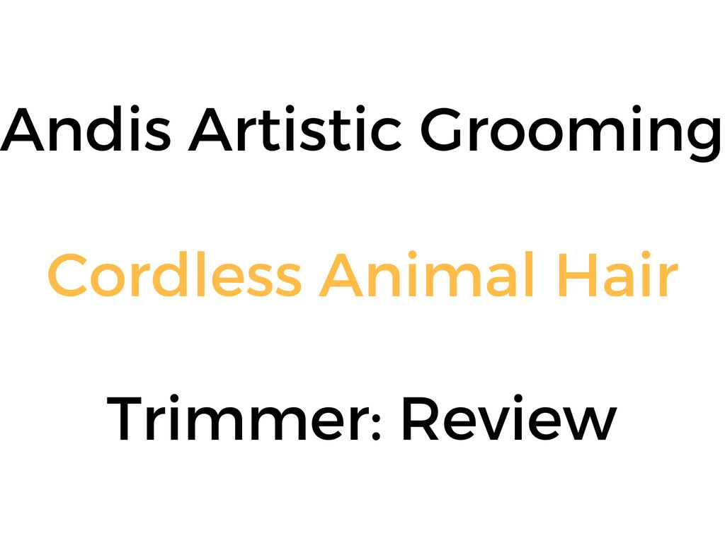 Andis Artistic Grooming Cordless Animal Hair Trimmer Review Buyer S Guide Hair Trimmer Grooming Nose Hair Trimmer