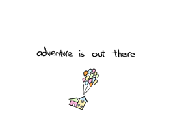 adventure is out there- UP  This would be a cool tattoo!