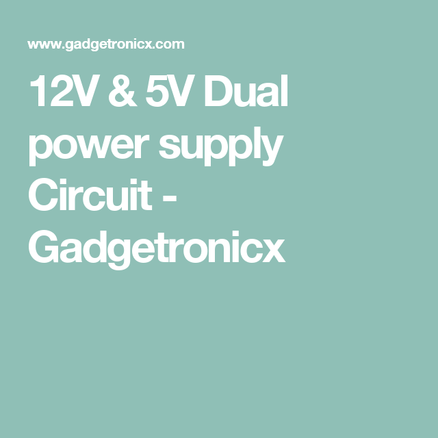 12v 5v dual power supply circuit gadgetronicx gordon s board rh pinterest com
