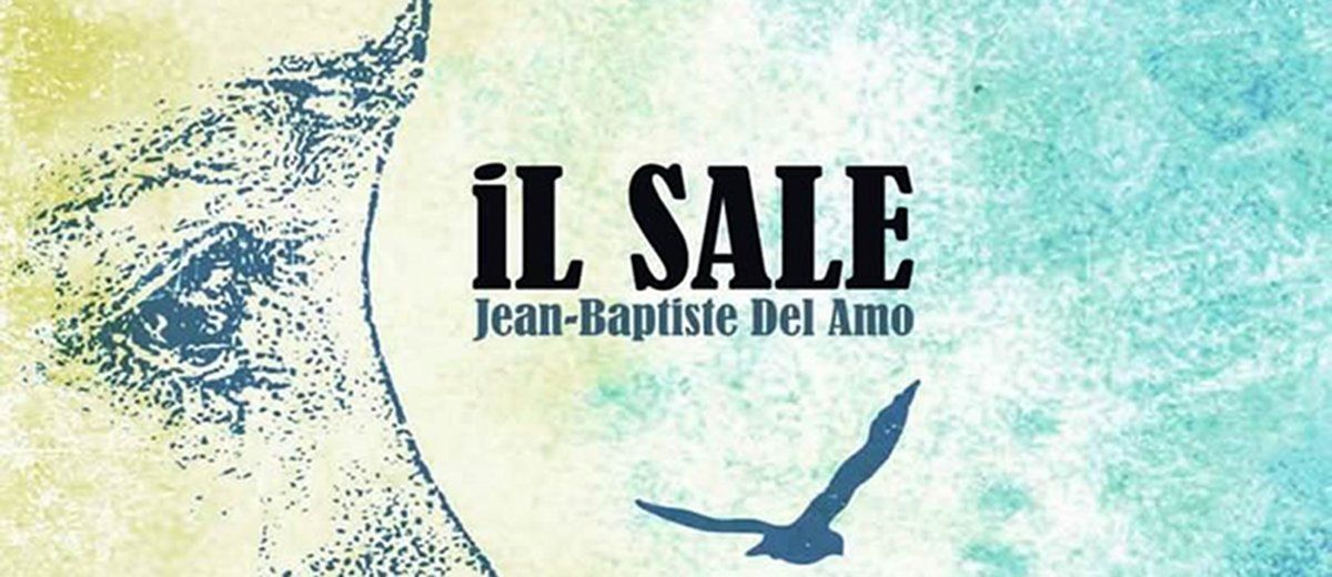 """IL SALE   Jean-Baptiste Del Amo   Un romanzo che sprigiona """"tragicità solare"""""""
