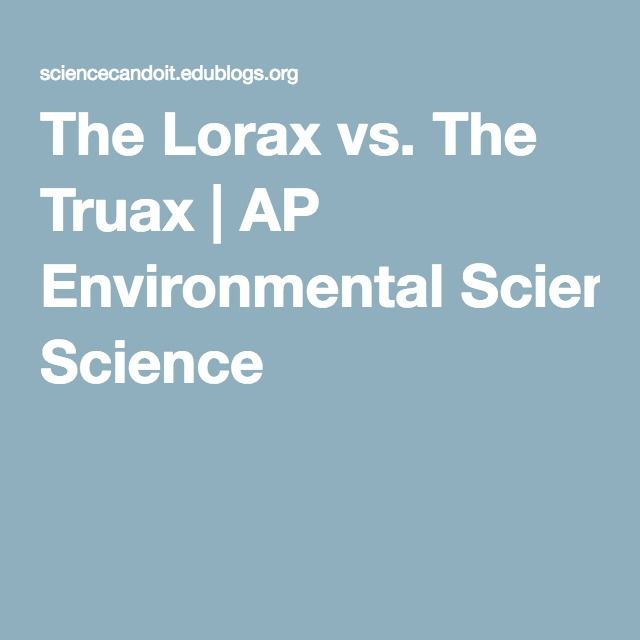 The Lorax Vs The Truax  Ap Environmental Science  Ap  Environmental Science Essays The Lorax Vs The Truax