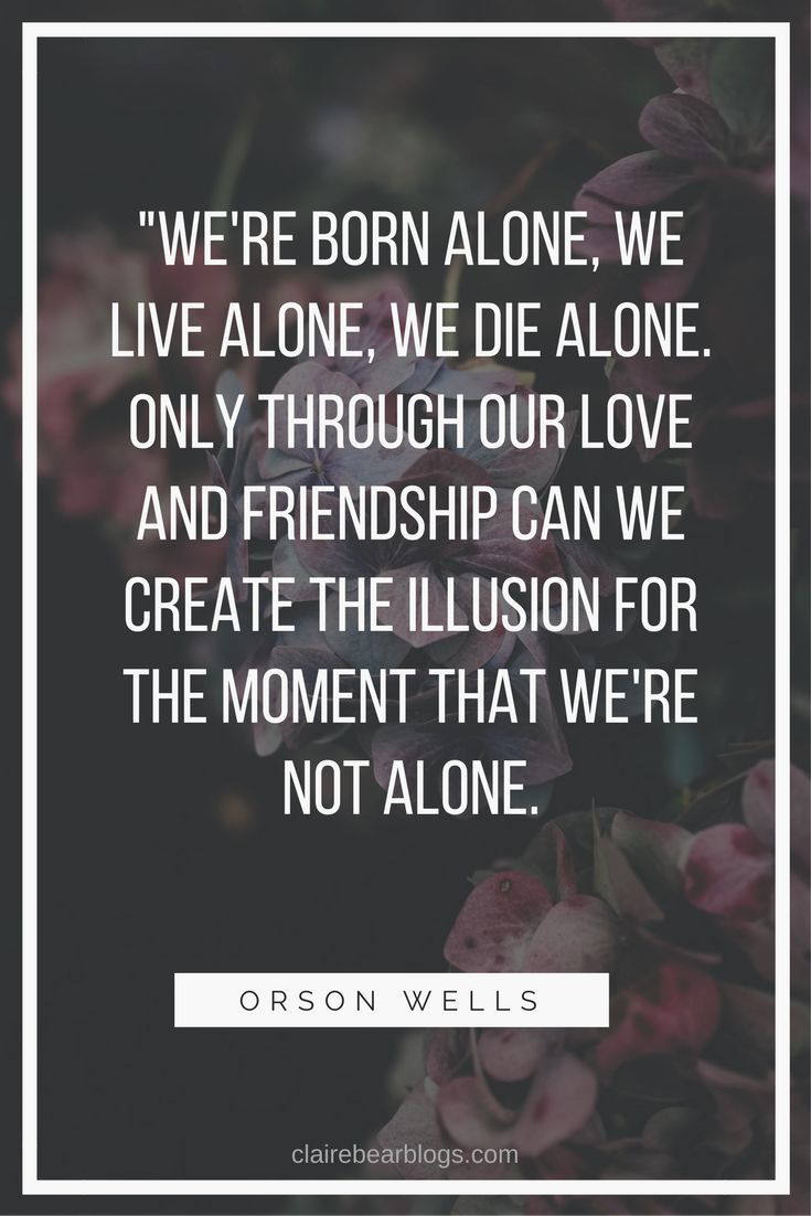 Orson Wells Quote. Being alone is not always a bad thing