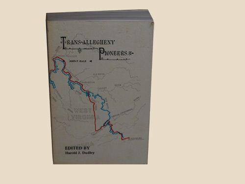 Trans-Allegheny Pioneers Historical Sketches Of The First White Settlements West Of The Alleghenies 1748 And After | John P. Hale | 3rd Edition