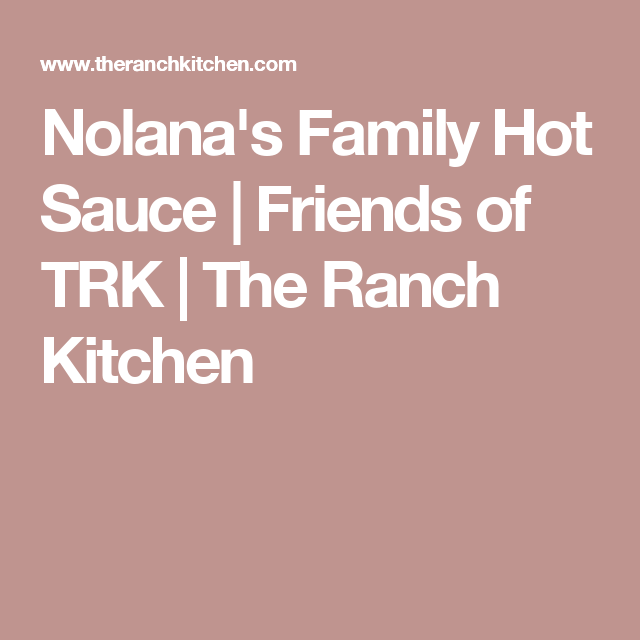 Nolana's Family Hot Sauce   Friends of TRK   The Ranch Kitchen