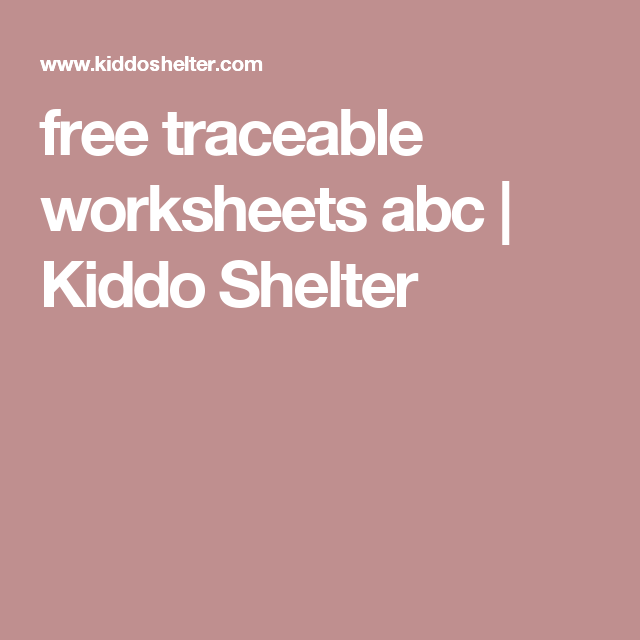 free traceable worksheets abc Kiddo Shelter ABCs – Free Traceable Worksheets