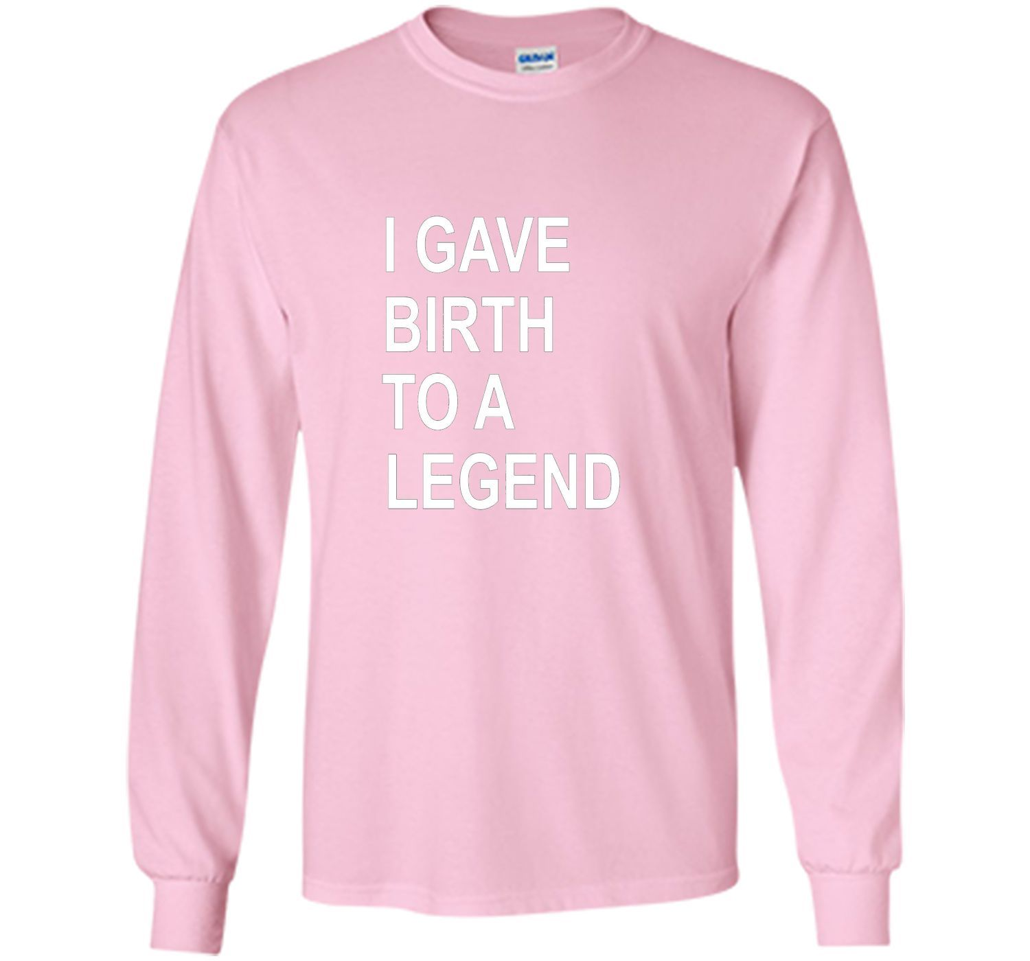 I Gave Birth To A Legend Funny Mother's Day Tee T Shirt