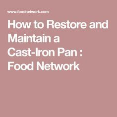 How to Restore and Maintain a Cast-Iron Pan : Food Network ~ Trisha Yearwood's Tip