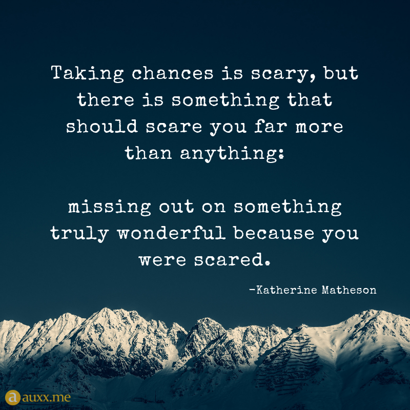 Taking Chances Is Scary But There Is Something Quotes For Life Love Is Scary Quotes Scared Quotes Taking Chances Quotes