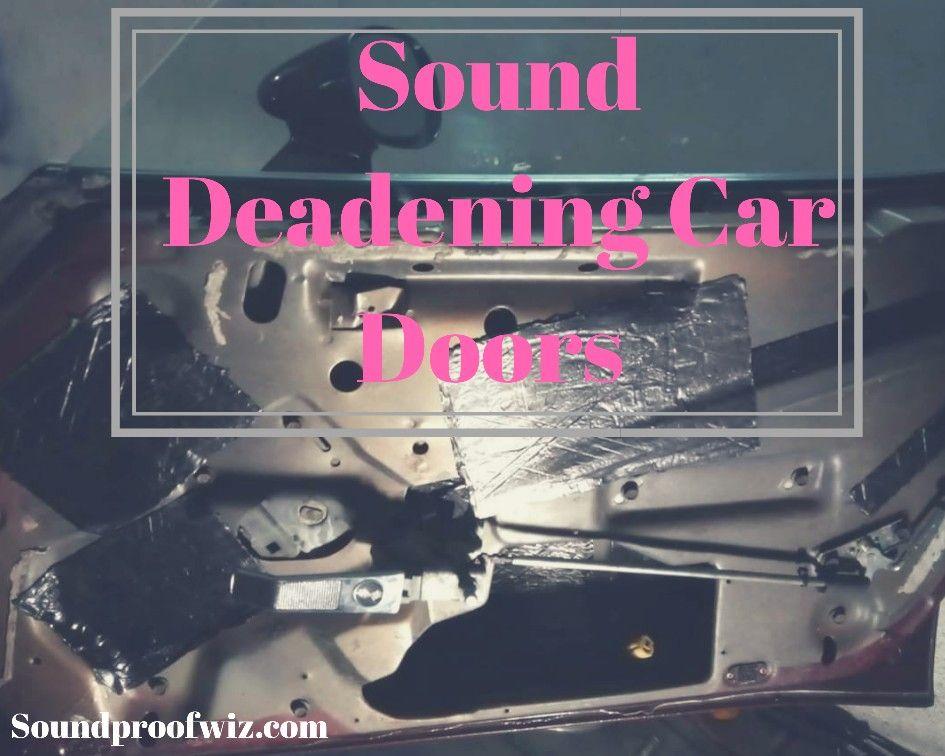 Sound Deadening Car Doors Sound deadening cars, Sound