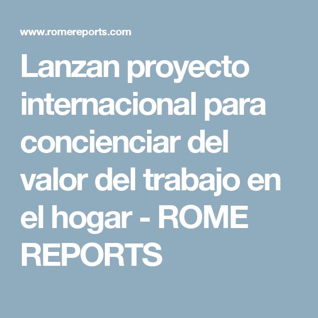 Lanzan proyecto internacional para concienciar del valor del trabajo en el hogar - ROME REPORTS