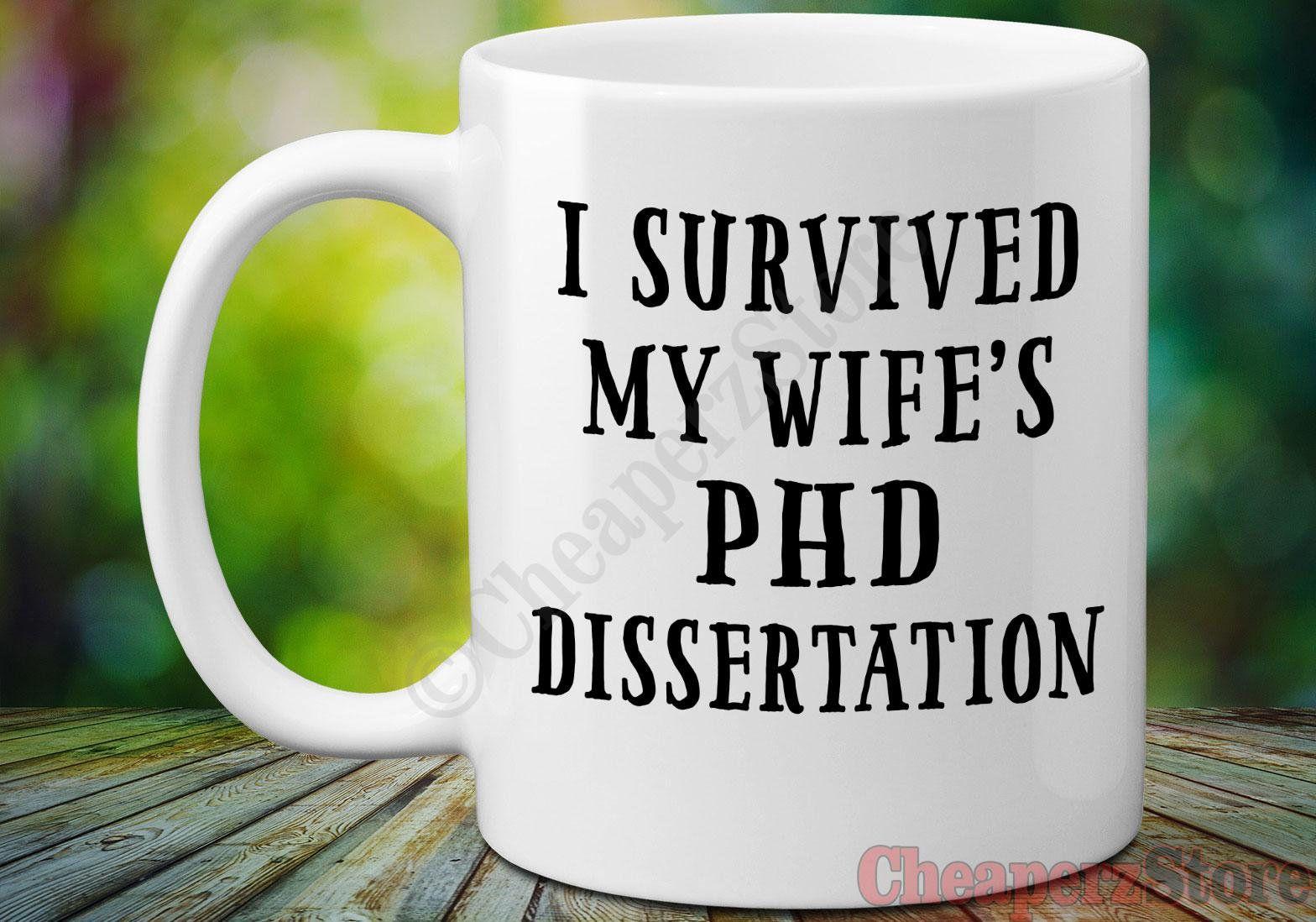 I survived my wifes phd dissertation coffee mug phd