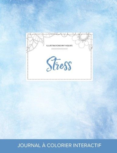 Journal de Coloration Adulte:Stress (Illustrations Mythiques, Cieux Degages)