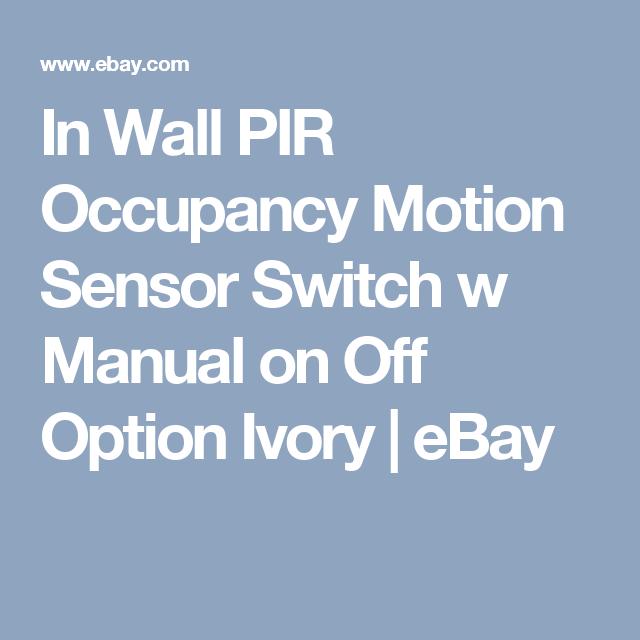 In Wall Pir Occupancy Motion Sensor Switch W Manual On Off Option Ivory Ebay Motion Sensor Motion Sensor Lights Sensor