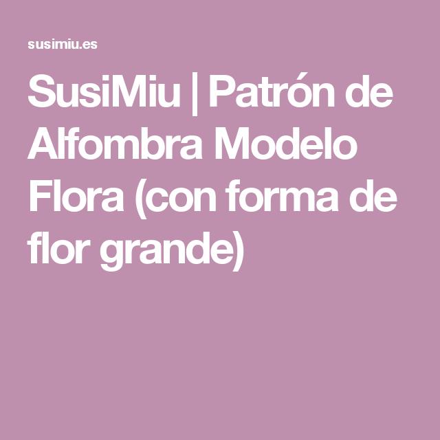 SusiMiu | Patrón de Alfombra Modelo Flora (con forma de flor grande ...