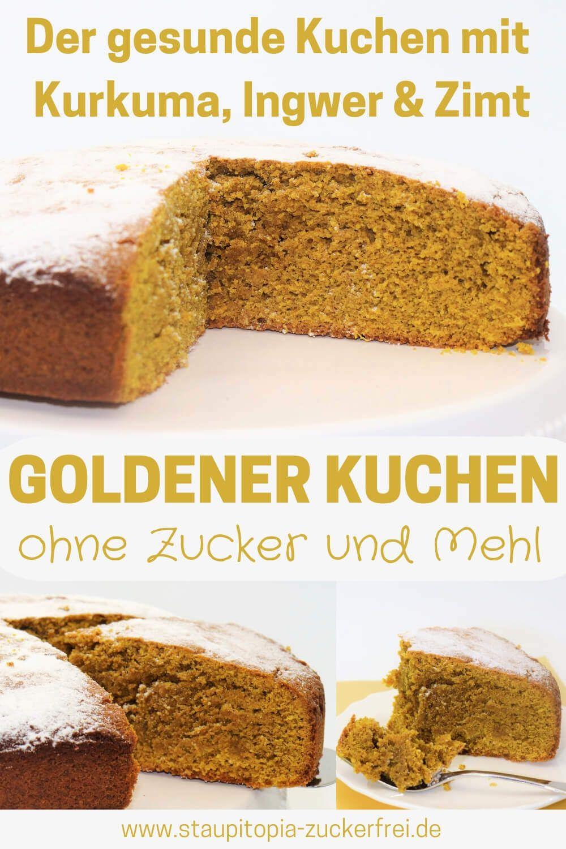 Goldener Kuchen Ein Gesunder Kuchen Mit Kurkuma Rezept Goldener Kuchen Gesunde Kuchen Und Kuchen Ohne Zucker Und Mehl