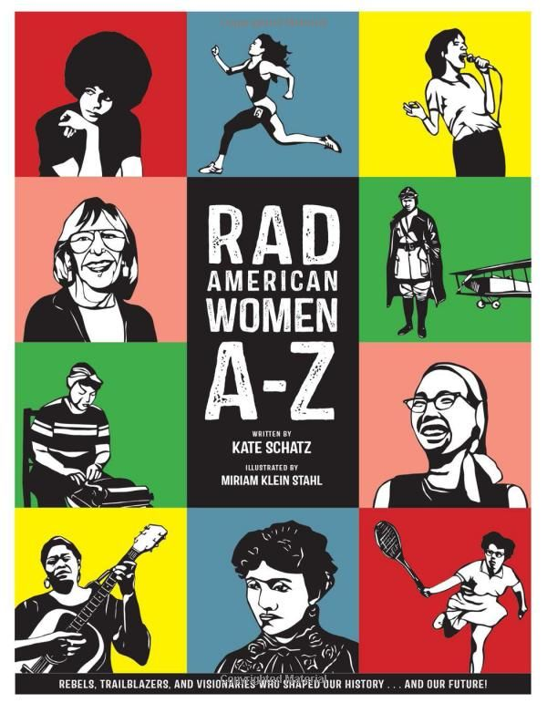 Rad American Women A-Z: Rebels, Trailblazers, and Visionaries who Shaped Our History . . . and Our Future! (City Lights/Sister Spit): Kate Schatz, Miriam Klein Stahl: 9780872866836: Amazon.com: Books