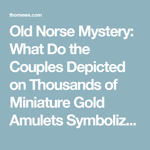 Old Norse Mystery What Do The Couples Depicted On Thousands Of