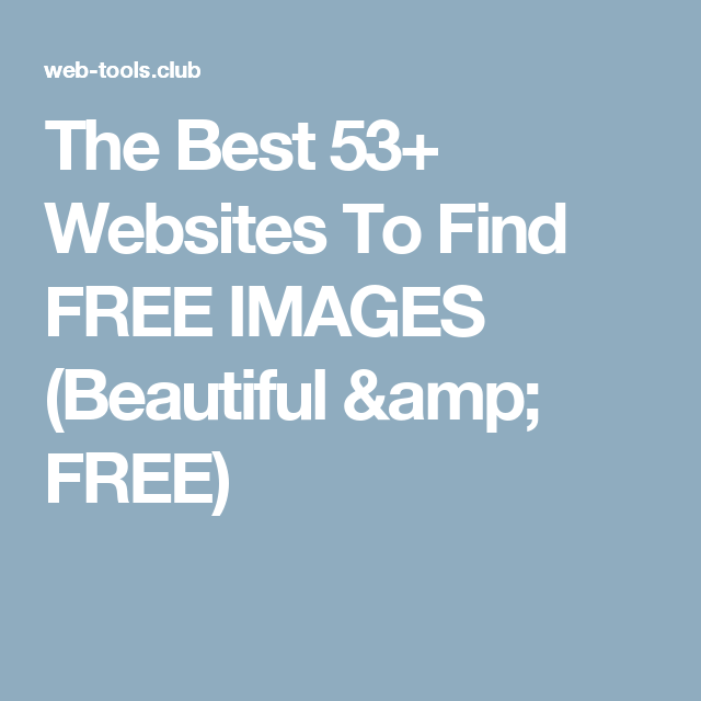 The Best 53+ Websites To Find FREE IMAGES (Beautiful & FREE)