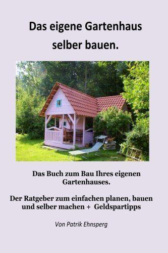 Ein Gartenhaus selber bauen. Neuauflage gartenhaus bauen