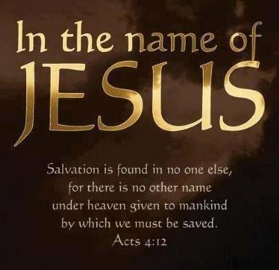 In the name of Jesus ... Acts 4:12