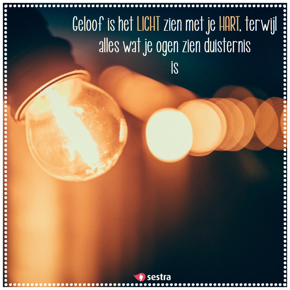 licht spreuken Geloof is het licht zien met je hart, terwijl alles wat je ogen  licht spreuken