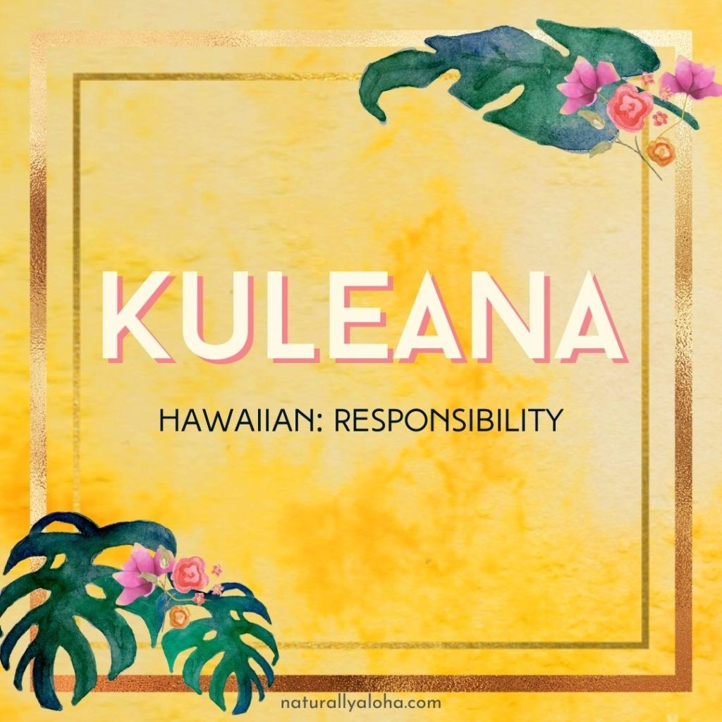 Kuleana We All Have a Responsibility Naturally Aloha in