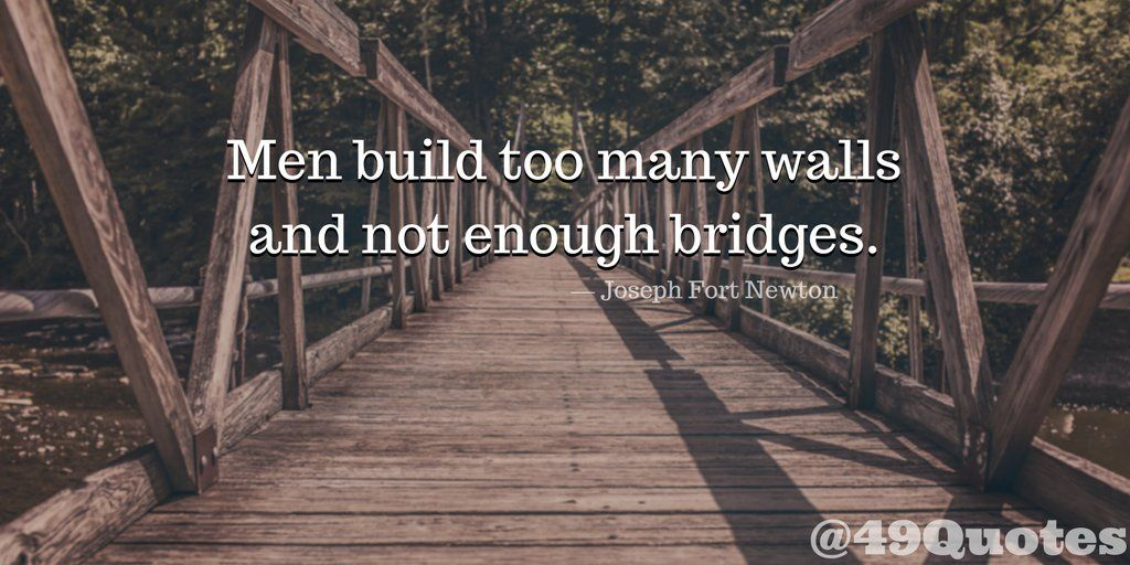 Men Build Too Many Walls And Not Enough Bridges Joseph Fort Newton Quotes Quoteoftheday Enough Is Enough Quote Of The Day Nature Beauty