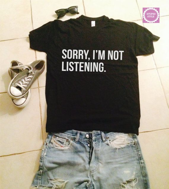 sorry i'm not listening t-shirts for women gifts by stupidstyle